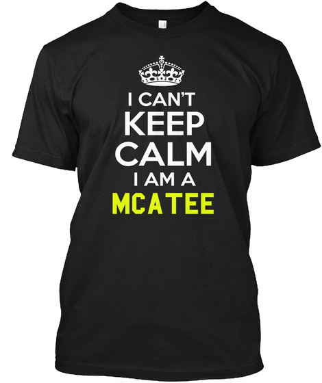 I Cant Keep Calm I Am A Mcatee Black T-Shirt Front