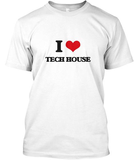 I Love Tech House White T-Shirt Front