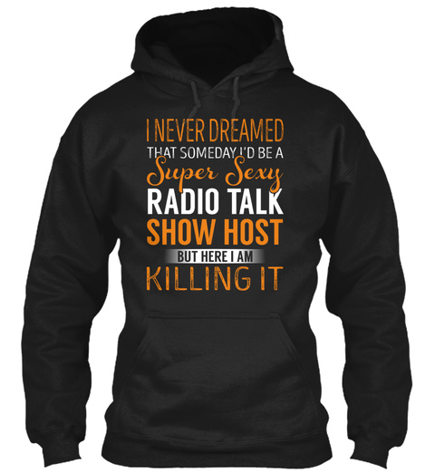Radio Talk Show Host   Never Dreamed Black T-Shirt Front