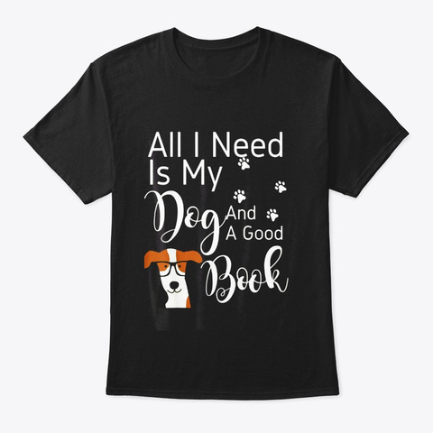 All I Need Is My Dog And A Good Book Black T-Shirt Front