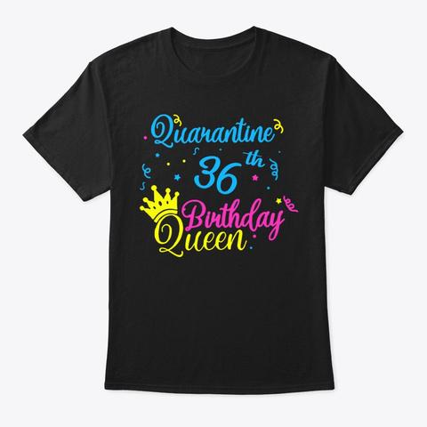 Happy Quarantine 36th Birthday Queen Tee Black T-Shirt Front