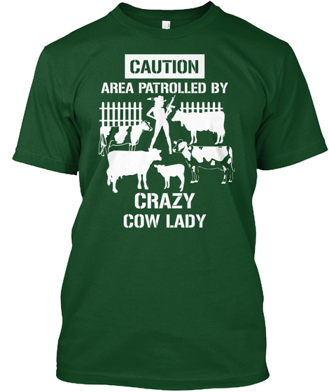 Caution Area Patrolled By Crazy Cow Lady Deep Forest T-Shirt Front