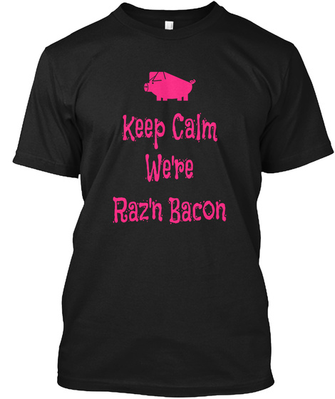 Keep Calm Were Razn Bacon Black T-Shirt Front