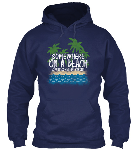 Somewhere On A Beach  Sippin' Somethin' Strong Navy T-Shirt Front