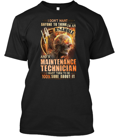 I Don't Want Anyone To Think I'm An A%&Hole And A Maintenance Technician I Want Them To Be 100% Sure About It Black T-Shirt Front