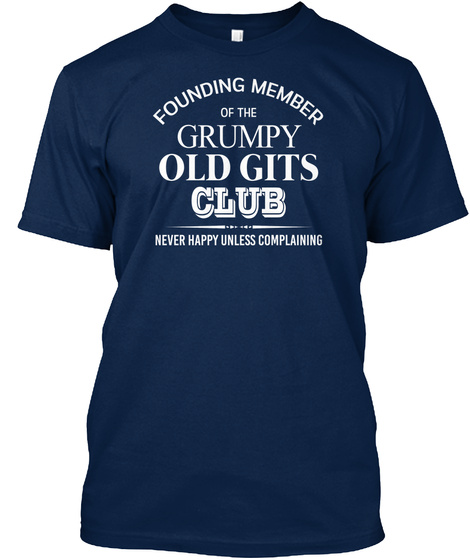 Founding Member Of The Grumpy Old Gits Club Never Happy Unless Complaining  Navy T-Shirt Front