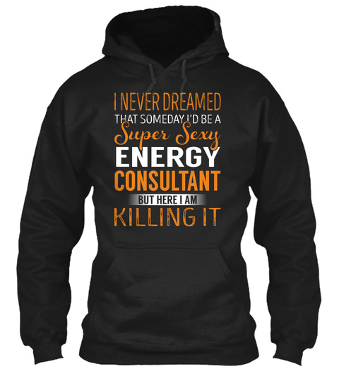 Energy Consultant   Never Dreamed Black T-Shirt Front