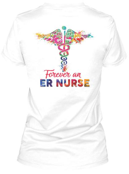 Forever An Er Nurse White T-Shirt Back