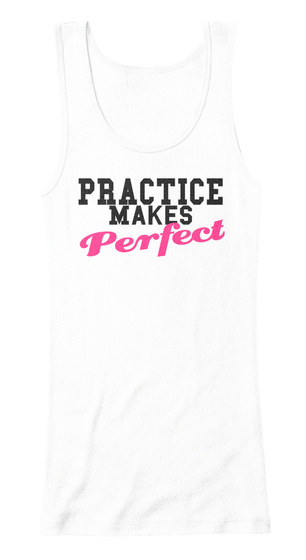 Practice Makes Perfect White Tank Top Front