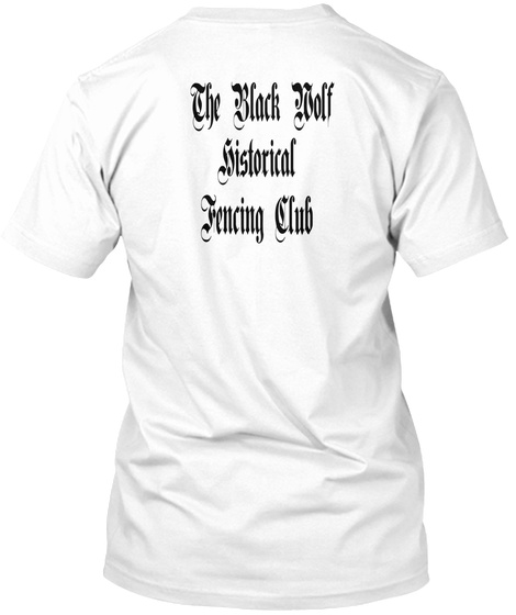 The Black Wolf  Historical  Fencing Club White T-Shirt Back