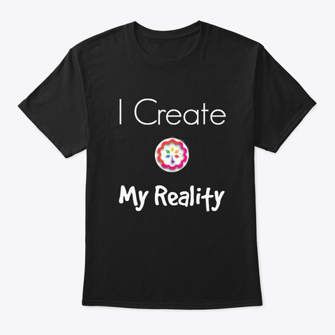 "Law Of Attraction ""I Create My Reality""  Black T-Shirt Front"