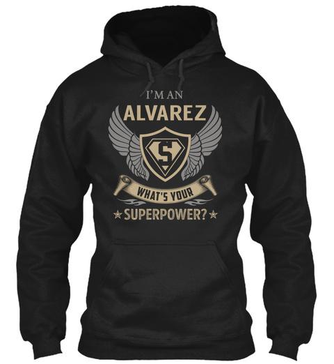 I'm An Alvarez S Whats Your Superpower? Black T-Shirt Front