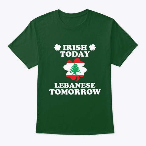 Irish Today Lebanese Tomorrow T Shirt Deep Forest T-Shirt Front