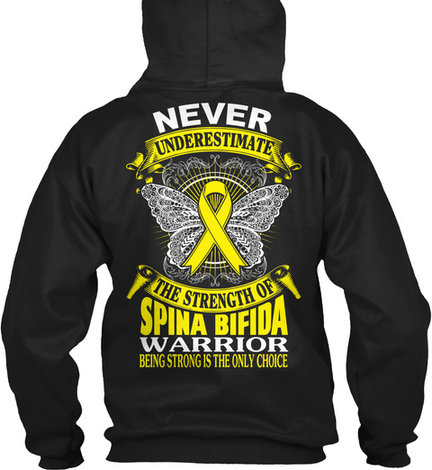 Never Underestimate The Strength Of Spina Bifida Warrior Being Strong Is The Only Choice Black T-Shirt Back