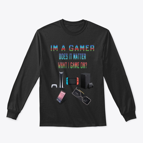 Does It Matter What I Game On? Black T-Shirt Front