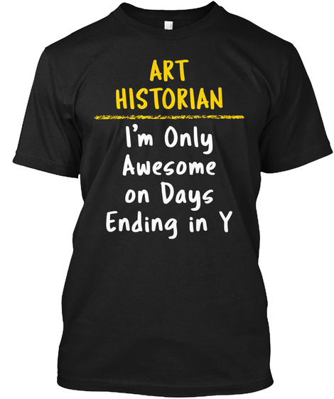 Art Historian Awesome On Y Days Gift Black T-Shirt Front