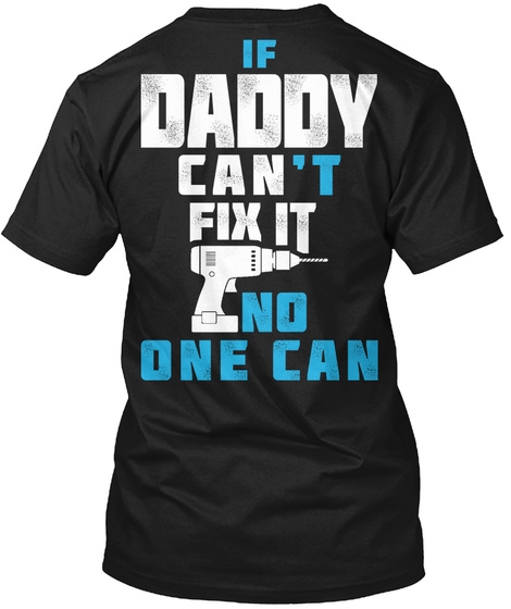 Daddy Can Fix It If Daddy Can't Fix It No One Can Black T-Shirt Back