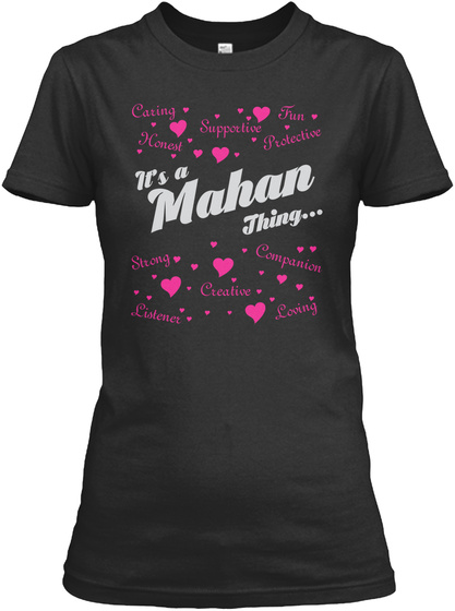 Caring Fun Supportive Honest Protective It's A Mahan Thing Strong Companion Creative Listener Loving Black T-Shirt Front