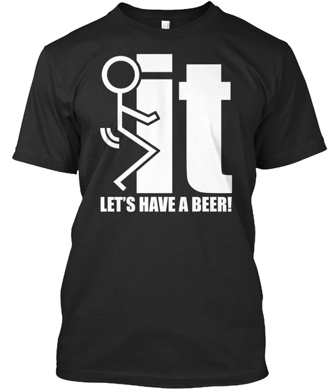 It Let's Have A Beer! Black T-Shirt Front