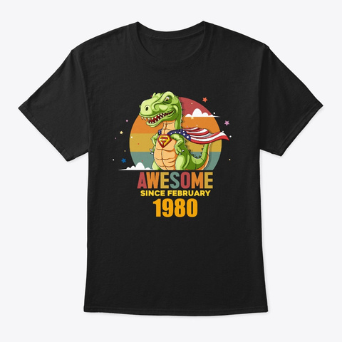 Awesome Since February 1980, Born In Feb Black T-Shirt Front