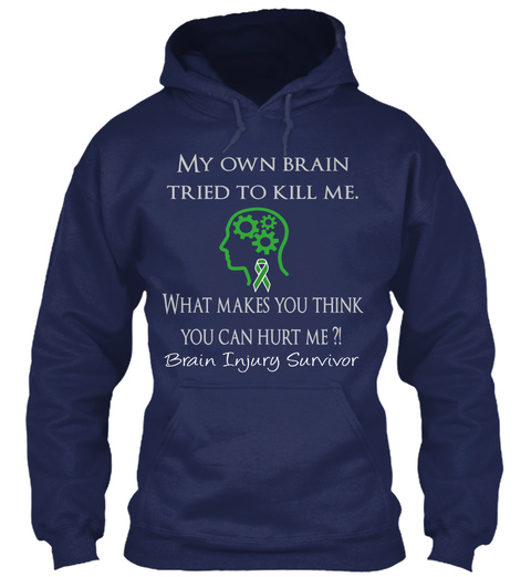 My Own Brain Tried To Kill Me. What Makes You Think You Can Hurt Me? Brain Injury Survivor Navy T-Shirt Front