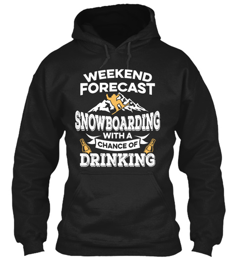 Weekend Forecast Snowboarding With A Chance Of Drinking Black T-Shirt Front