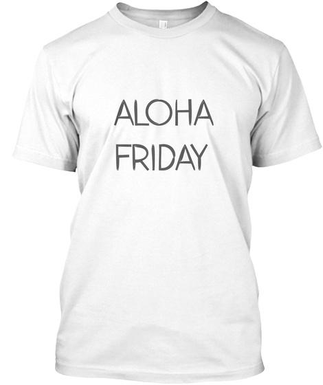 Aloha Friday Relaxing Fun T  Shirt White T-Shirt Front