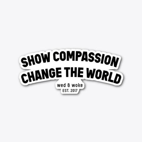 Show Compassion   Sticker Standard T-Shirt Front