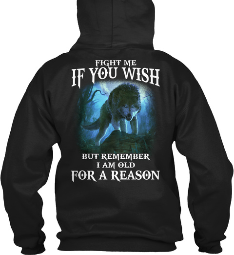 Fight Me If You Wish But Remember I Am Old For A Reason Black T-Shirt Back