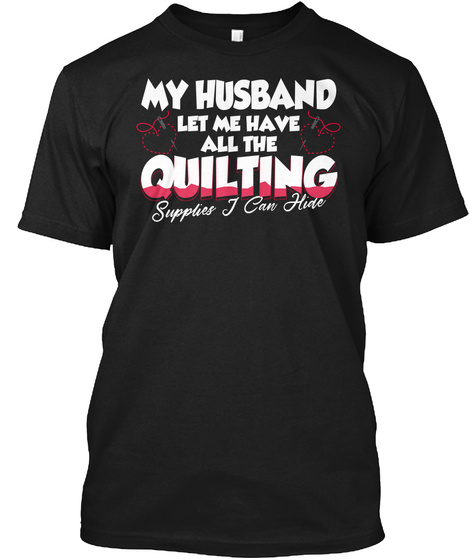 My Husband Me Have All Quilting Shirt Black T-Shirt Front