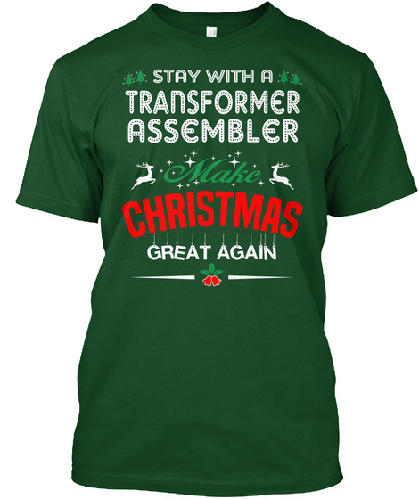 Stay With A Transformer Assembler Make Christmas Great Again Deep Forest T-Shirt Front