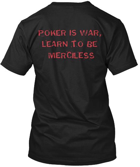 Poker Is War, Learn To Be Merciless Black T-Shirt Back
