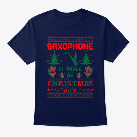 Saxophone It Will Be Christmas Day Gift Navy T-Shirt Front