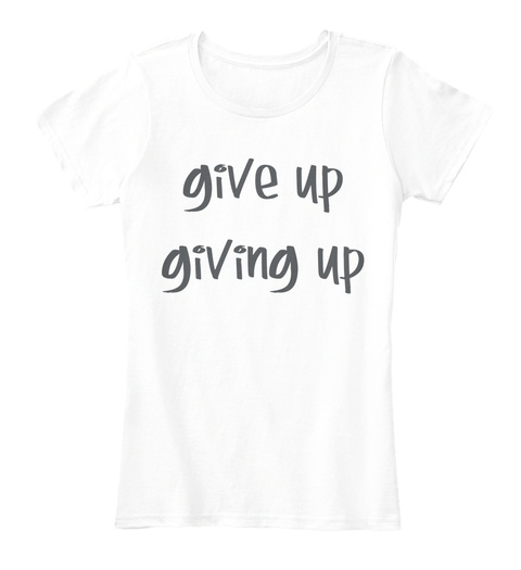 Give Up Giving Up Arctic White Women's T-Shirt Front