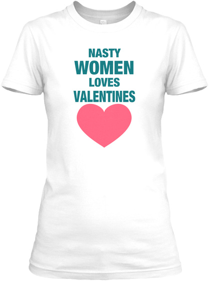 Nasty  Women Loves Valentines White T-Shirt Front