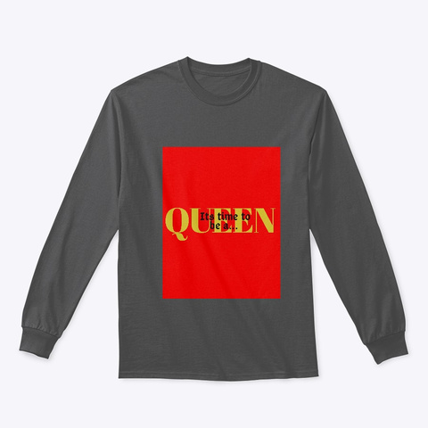 Its Time To Be A Queen Charcoal T-Shirt Front