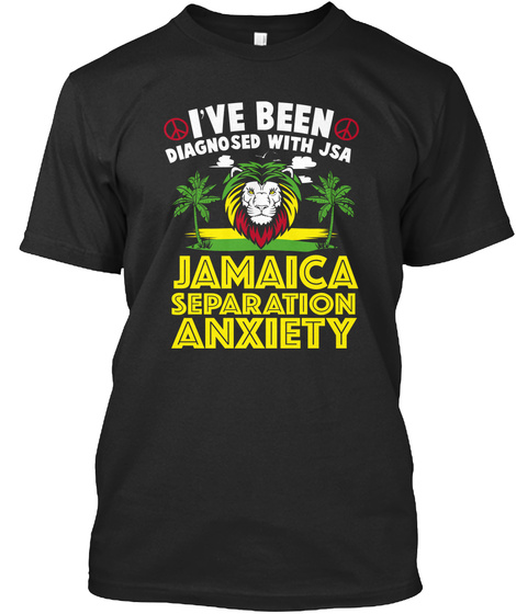 I've Been Diagnosed With Jsa Jamaica Separation Anxiery Black T-Shirt Front