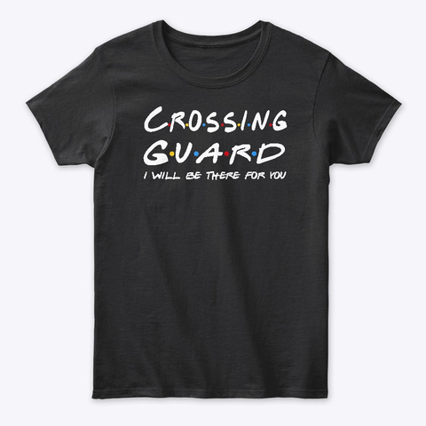 Crossing Guard  Gifts  Black T-Shirt Front