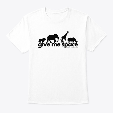 Give Me Space White T-Shirt Front