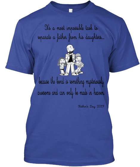 It's A Most Impossible Task To Separate A Father From His Daughters... Because The Bond Is Something... Deep Royal T-Shirt Front