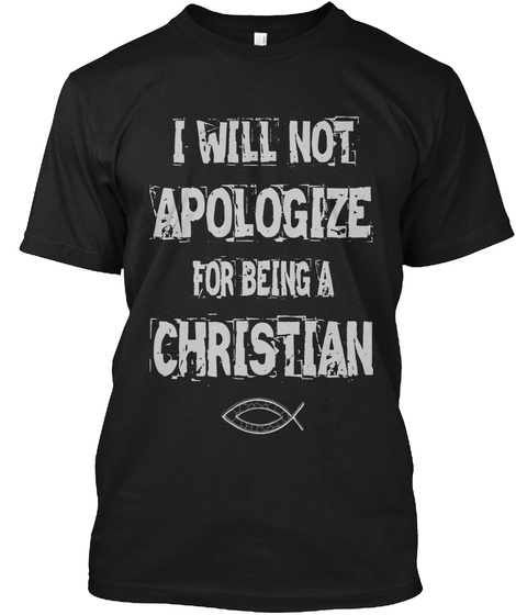 I Will Not Apologise For Being A Christian Black T-Shirt Front