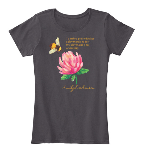 To Make A Prairie It Takes A Clover And One Bee,  One Clover, And A Bee,And Revery. Emilydickinson Heathered Charcoal  T-Shirt Front