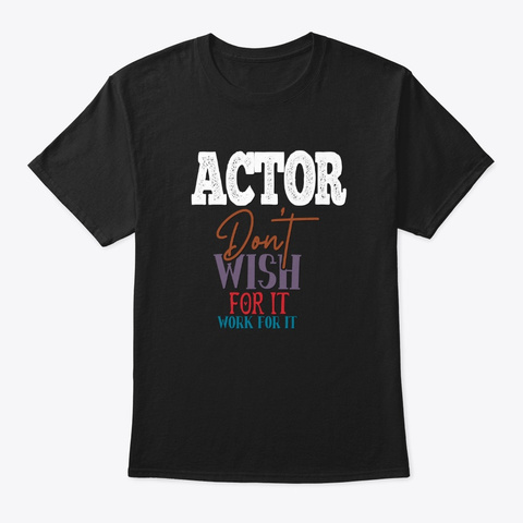 [Theatre] Actor   Don't Wish For It Black T-Shirt Front