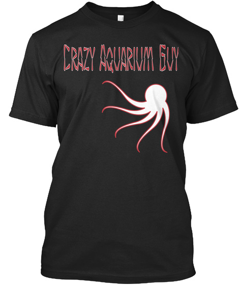 Crazy Aquarium Guy Black T-Shirt Front