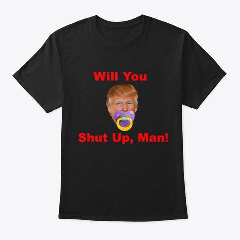 Will You Shut Up, Man 2 Black T-Shirt Front