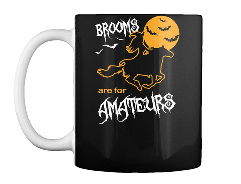 Brooms Are For Amateurs Black Mug Front