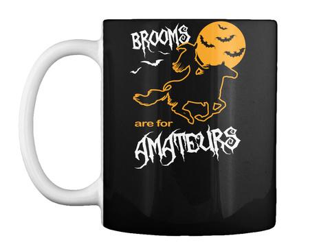 Brooms Are For Amateurs Black Mug Front