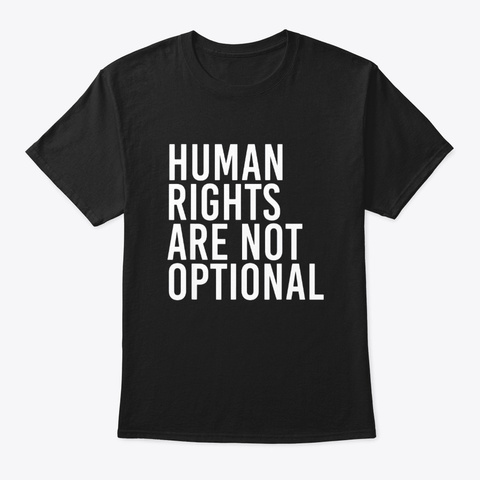Human Rights Are Not Optional Shirt Black T-Shirt Front