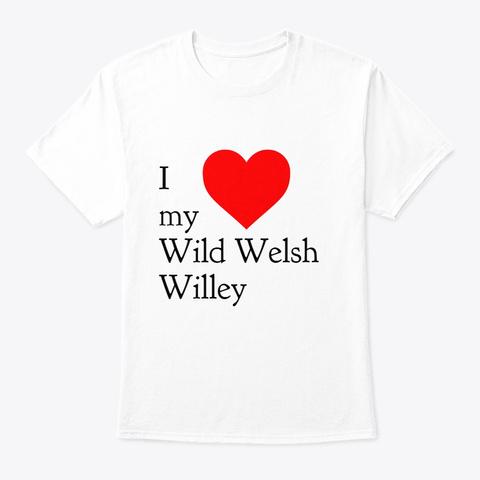 The Original Wild Welsh Willey  T Shirt White T-Shirt Front