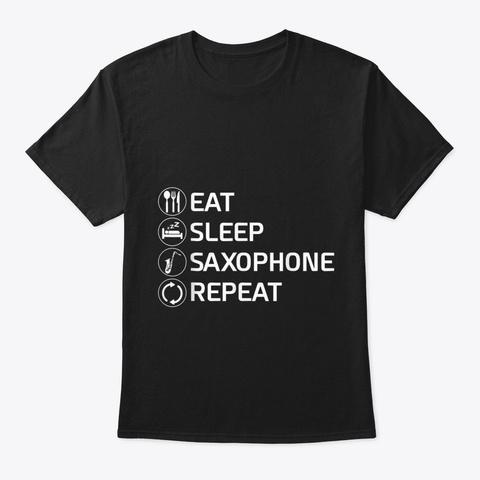 Eat Sleep Saxophone Repeat Woodwind Shir Black T-Shirt Front